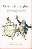 Cruelty and Laughter : Forgotten Comic Literature and the Unsentimental Eighteenth Century, Dickie, Simon, 022614254X