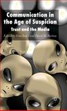 Communication in the Age of Suspicion : Trust and the Media, , 0230002544
