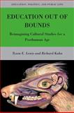 Education Out of Bounds : Reimagining Cultural Studies for a Posthuman Age, Kahn, Richard and Lewis, Tyson E., 0230622542