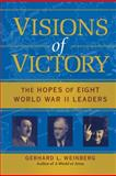 Visions of Victory : The Hopes of Eight World War II Leaders, Weinberg, Gerhard L., 0521852544