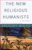 The New Religious Humanists, Gregory Wolfe, 0684832542