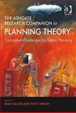 The Ashgate Research Companion to Planning Theory : Conceptual Challenges for Spatial Planning, Hillier, Jean and Healey, Patsy, 0754672549