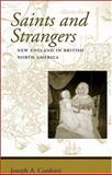 Saints and Strangers : New England in British North America, Conforti, Joseph A., 0801882540