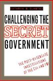 Challenging the Secret Government : The Post-Watergate Investigations of the CIA and FBI, Olmsted, Kathryn S., 080782254X