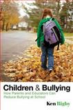 Children and Bullying : How Parents and Educators Can Reduce Bullying at School, Rigby, Ken, 1405162546