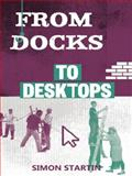 From Docks to Desktops, Simon Startin, 1906582548