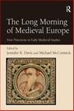 The Long Morning of Medieval Europe : New Directions in Early Medieval Studies, , 0754662543