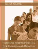 Modeling Random Processes for Engineers and Managers, Solberg, James J., 0470322551