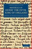 Memorials of Henry the Fifth, King of England, , 1108042554