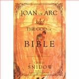 Joan of Arc and the God of the Bible, Chris Snidow, 0595392555