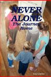 NEVER ALONE - the Journey Home, Lisa Lindley, 0615182550