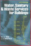 Water, Sanitary and Waste Services for Buildings, Wise, A. F. E. and Swaffield, John A., 0750652551
