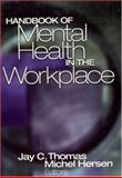 Handbook of Mental Health in the Workplace, Thomas, Jay C. and Hersen, Michel, 0761922555