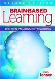 Brain-Based Learning : The New Paradigm of Teaching, Jensen, Eric P., 1412962552