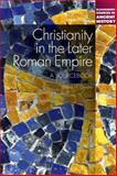Christianity in the Later Roman Empire A. D. 284-476, Gwynn, David M., 1441122559