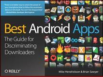 Best Android Apps : The Guide for Discriminating Downloaders, Hendrickson, Mike and Sawyer, Brian, 144938255X