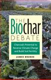 The Biochar Debate, James Bruges, 160358255X