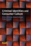 Criminal Identities and Consumer Culture : Crime, Exclusion and the New Culture of Narcissism, Hall, Steve and Winlow, Simon, 184392255X