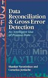 Data Reconciliation and Gross Error Detection : An Intelligent Use of Process Data, Narasimhan, Shankar and Jordache, Cornelius, 0884152553