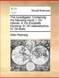 The Investigator Containing the Following Tracts, Allan Ramsay, 1140842552