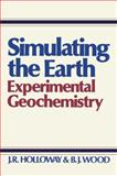 Simulating the Earth : Experimental Geochemistry, Holloway, J. R. and Wood, B. J., 0044452551