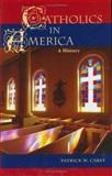 Catholics in America, Patrick W. Carey, 0275982556