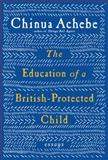 The Education of a British-Protected Child, Chinua Achebe, 0307272559