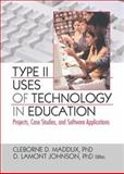 Type II Uses of Technology in Education : Projects, Case Studies, and Software Applications, , 0789032554