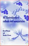 AC Electrokinetics : Colloids and Nanoparticles, Morgan, H. and Green, N., 0863802559