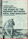 The Image of the Prophet Between Ideal and Ideology : A Scholarly Investigation,, 3110312557