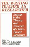 The Writing Teacher As Researcher : Essays in the Theory and Practice of Class-Based Research, , 0867092556