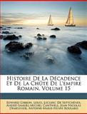 Histoire de la Décadence et de la Chûte de L'Empire Romain, Edward Gibbon and Louis, 1148392556