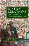 Distant Relations : Iran and Lebanon in the Last 500 Years, Chehabi, H. E., 1845112555