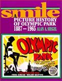 Smile : A Picture History of Olympic Park, 1887-1965, Siegel, Alan A., 0813522552