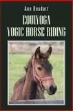 Equiyoga Yogic Horse Riding, Ann Boudart, 148178255X