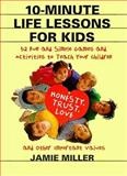 10-Minute Life Lessons for Kids, Jamie C. Miller, 0060952555