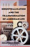 Industrialization and the Transformation of American Life : A Brief Introduction, Rees, Jonathan, 0765622556