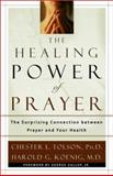 The Healing Power of Prayer, Chester L. Tolson and Harold G. Koenig, 0801012554