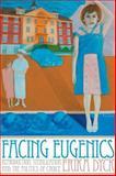 Facing Eugenics : Reproduction, Sterilization, and the Politics of Choice, Dyck, Erika, 144261255X