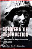 Soldiers of Destruction : The SS Death's Head Division, Sydnor, Charles W., 0691052557