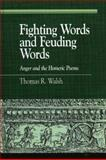 Fighting Words and Feuding Words : Anger and the Homeric Poems, Walsh, Thomas R., 0739112554