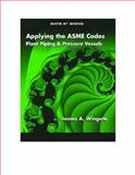 Applying the ASME Codes : Plant Piping and Pressure Vessels, Wingate, James A., 0791802558