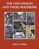 The Chilliwacks and Their Neighbors, Oliver N. Wells, 088922255X