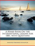 A Hand-Book on the International Lessons for 1881, with Questions, Adolphus Frederick Schauffler, 114744255X