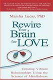 Rewire Your Brain for Love, Marsha Lucas, 1401942555