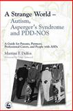 A Strange World--Autism, Asperger's Syndrome and PDD-NOS, Martine F. Delfos, 1843102552