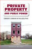 Private Property and Public Power : Eminent Domain in Philadelphia, Becher, Debbie, 0199322554