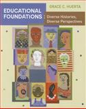Educational Foundations : Diverse Histories, Diverse Perspectives, Huerta, Grace, 0618562559