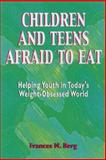 Children and Teens Afraid to Eat : Helping Youth in Today's Weight-Obsessed World, Berg, Frances M., 0918532558
