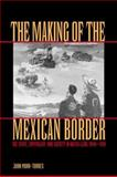 The Making of the Mexican Border : The State, Capitalism, and Society in Nuevo León, 1848-1910, Mora-Torres, Juan, 0292752555